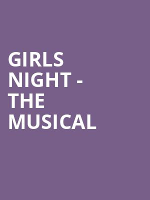 Girls Night - The Musical at Harry and Jeanette Weinberg Theatre