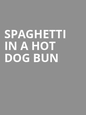 Spaghetti in a Hot Dog Bun at Harry and Jeanette Weinberg Theatre