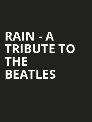 Rain A Tribute to the Beatles, Harry and Jeanette Weinberg Theatre, Scranton