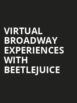 Virtual Broadway Experiences with BEETLEJUICE, Virtual Experiences for Scranton, Scranton
