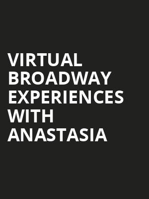Virtual Broadway Experiences with ANASTASIA, Virtual Experiences for Scranton, Scranton